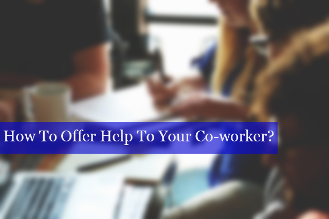 offer help to co-worker