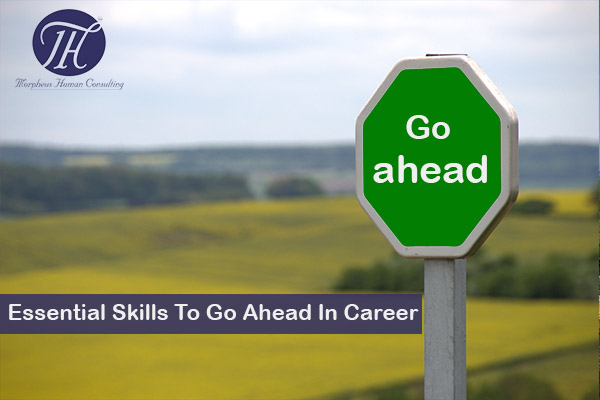 6 Essential Skills To Go Ahead In Career