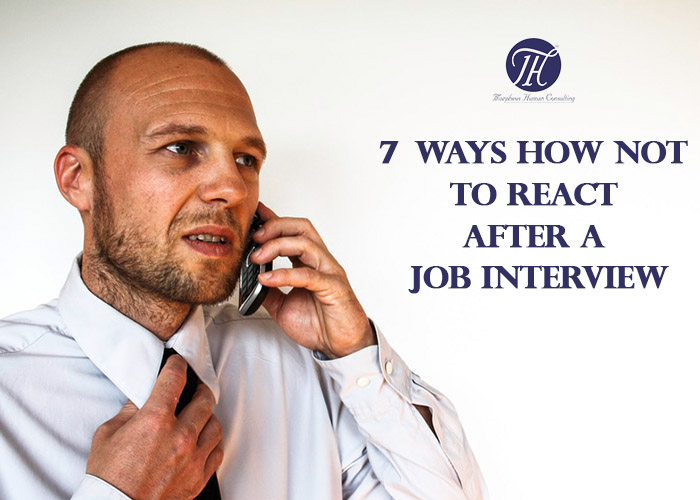 7 Ways How Not to React After a Job Interview