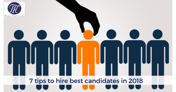 7 tips to hire best candidates in 2018
