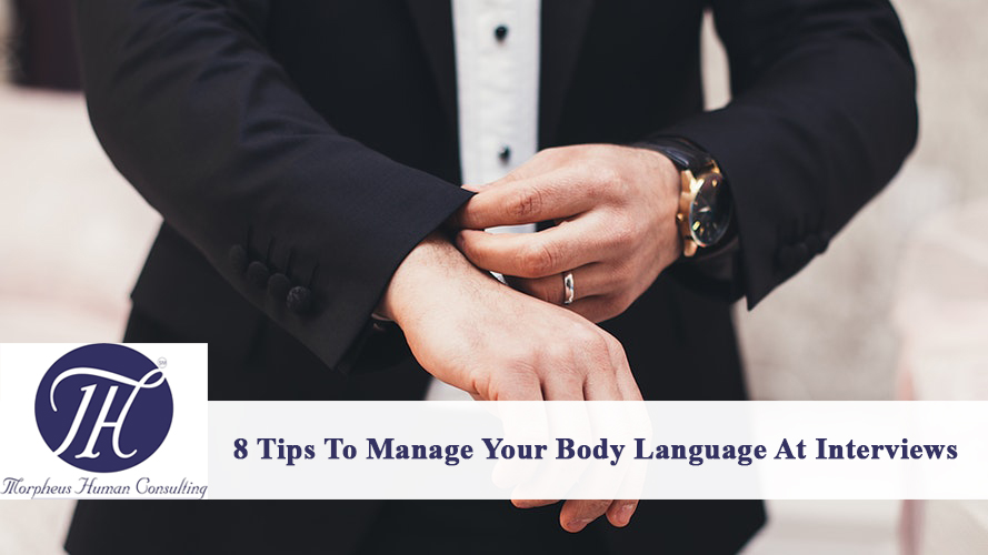 8 TIPS TO MANAGE YOUR BODY LANGUAGE AT INTERVIEWS