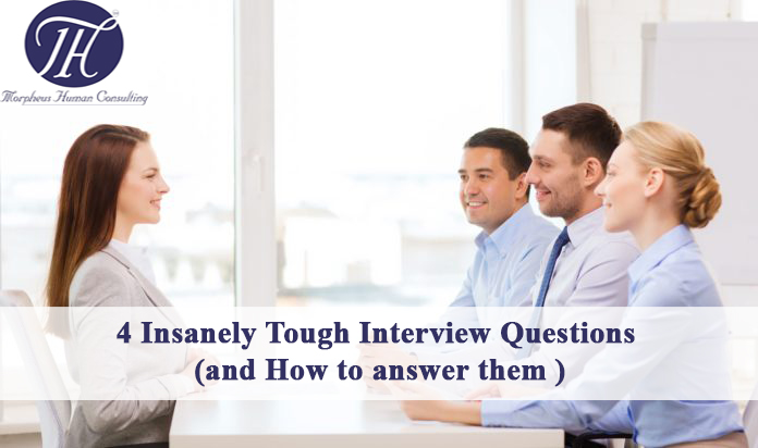 4 Insanely tough interview question and how to answer them