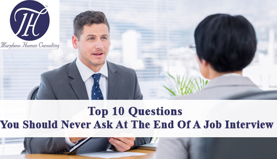 Top 10 questions you should never ask at the end of an interview