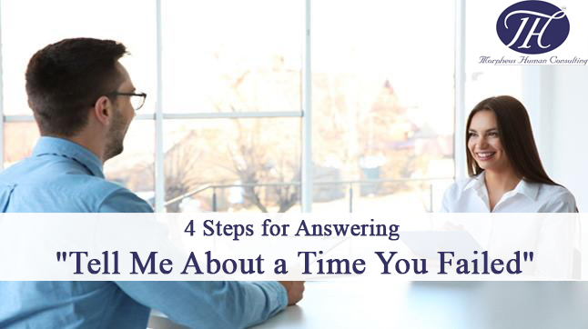"4 Steps for Answering ""Tell Me About a Time You Failed"""