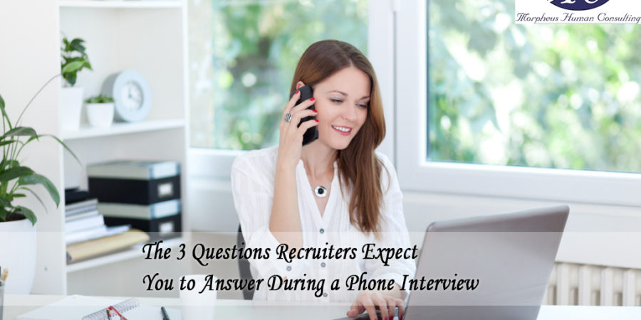 The 3 Questions Recruiters Expect You to Answer During a Phone Interview