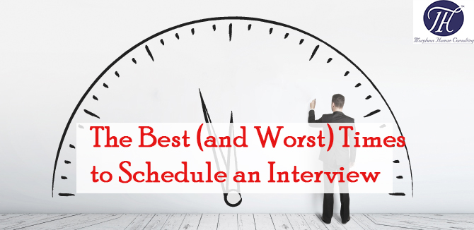 The best and the worst time to schedule your interview