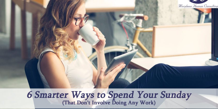 6 Smarter Ways to Spend Your Sunday