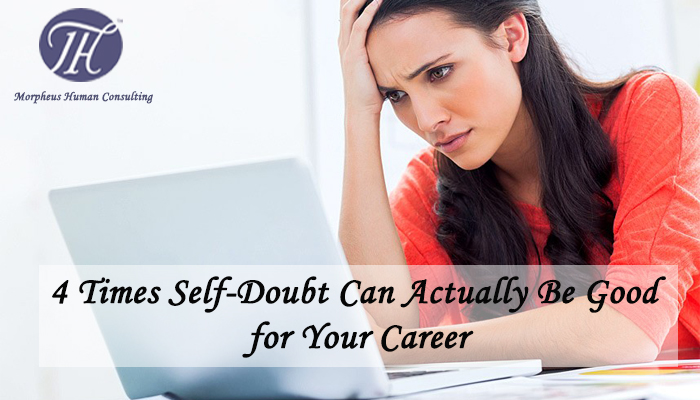 4 Times Self-Doubt Can Actually Be Good for Your Career