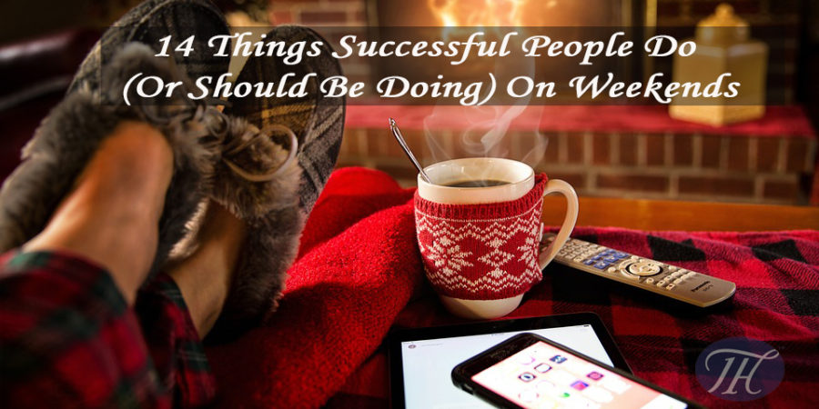 14 things successful people do (or should be doing) on weekends