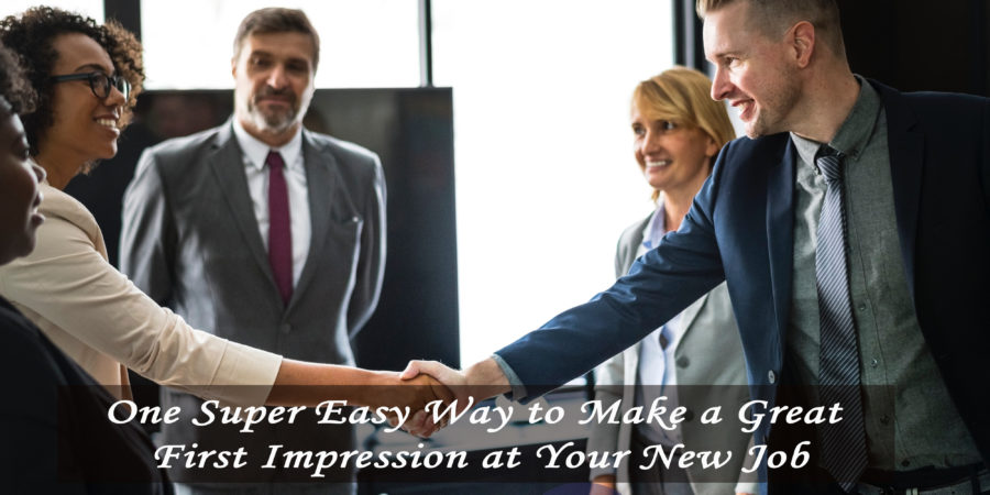 One Super Easy Way to Make a Great First Impression at Your New Job