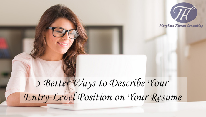 5 Better Ways to Describe Your Entry-Level Position on Your Resume