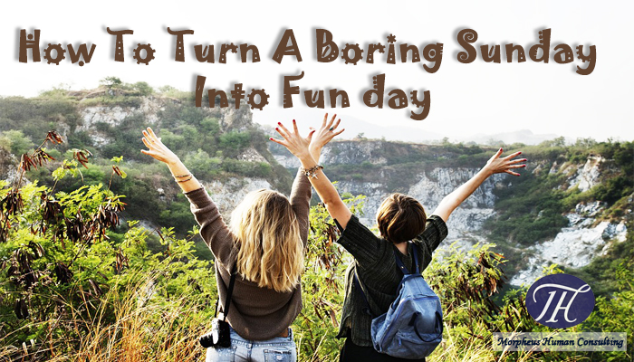 How To Turn A Boring Sunday Into Fun day