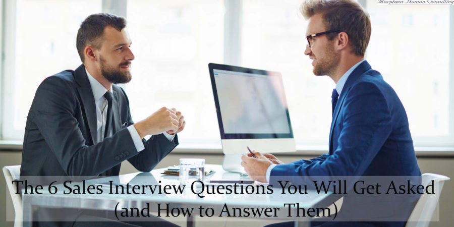 The 6 Sales Interview Questions You Will Get Asked (and How to Answer Them)