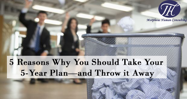 5 Reasons Why You Should Take Your 5-Year Plan—and Throw it Away