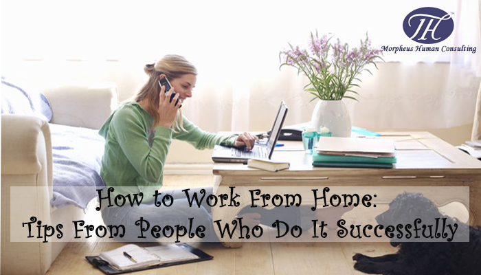 How to Work From Home: Tips From People Who Do It Successfully