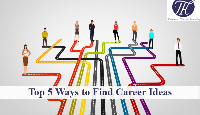 Top 5 Ways to Find Career Ideas - Morpheus Human Consulting